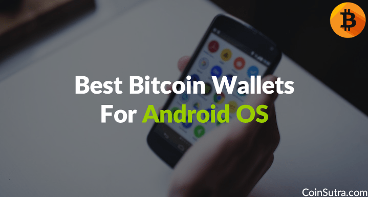 Best Bitcoin Wallets For Android OS [2018 Early Edition]