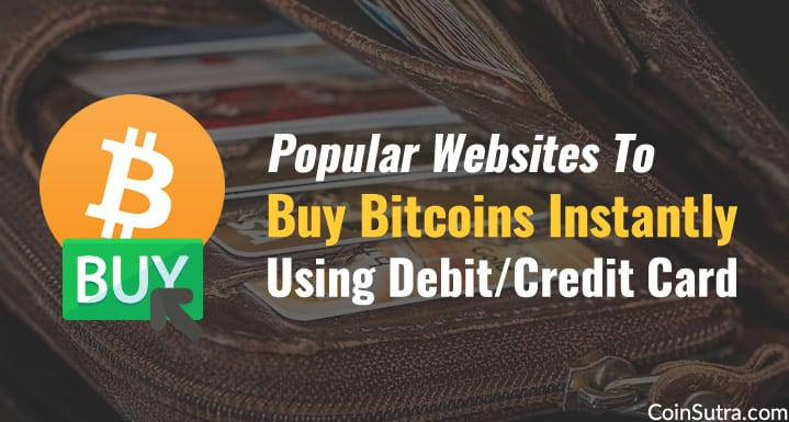 Popular Websites To Buy Bitcoins Instantly Using Debit/Credit Card