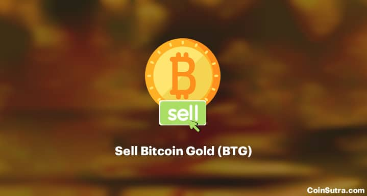 Where To Sell Bitcoin Gold (BTG) [Full list of BTG exchanges]