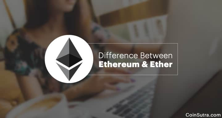 Difference Between Ethereum & Ether