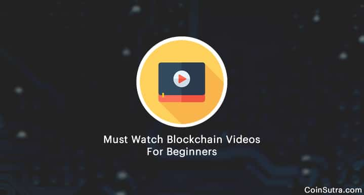 Must Watch Blockchain Videos For Beginners