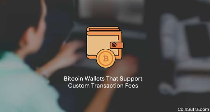 Bitcoin Wallets That Support Custom Transaction Fees