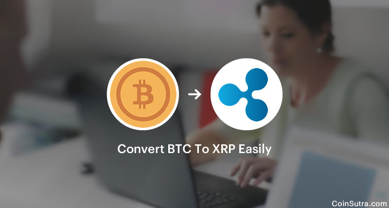 How To Convert Bitcoin (BTC) To Ripple (XRP) Easily