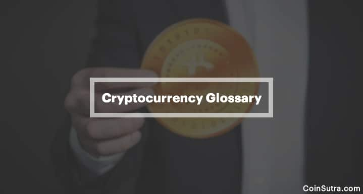 Cryptocurrency Glossary: Dictionary of Cryptocurrency and Bitcoin Terms