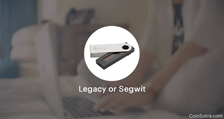 Legacy Or Segwit On Ledger: How To Migrate To Segwit & Why You Should