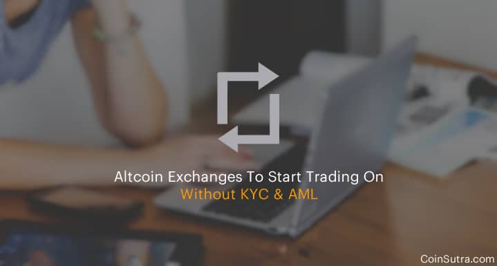 7 Altcoin Exchanges To Start Trading On Without KYC & AML