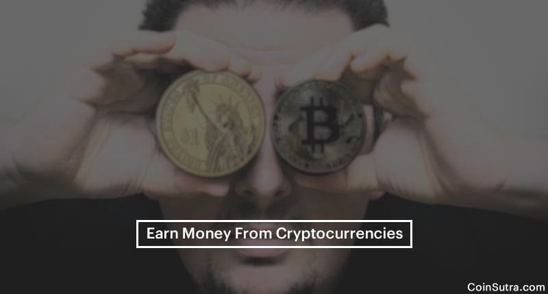 Top Ways To Earn Money From Cryptocurrencies